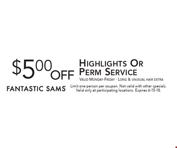 $5.00 off Highlights Or Perm Service. Valid Monday-Friday. Long & unusual hair extra. Limit one person per coupon. Not valid with other specials. Valid only at participating locations. Expires 6-15-18.
