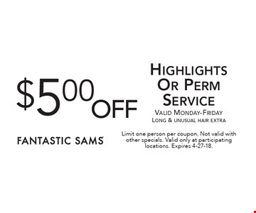 $5.00 off Highlights Or Perm Service Valid Monday-Friday Long & unusual hair extra. Limit one person per coupon. Not valid with other specials. Valid only at participating locations. Expires 4-27-18.