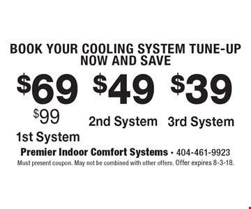 BOOK YOUR COOLING SYSTEM TUNE-UP NOW AND SA$39, 1st System $49 2nd System, $69 3rd System. Must present coupon. May not be combined with other offers. Offer expires 8-3-18.