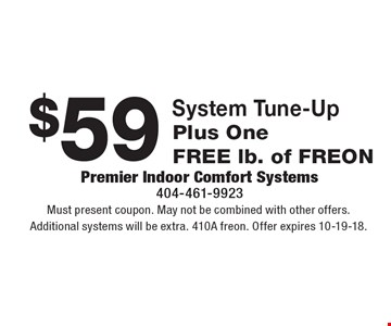 $59 System Tune-Up. Must present coupon. May not be combined with other offers. Additional systems will be extra. 410A freon. Offer expires 10-19-18.