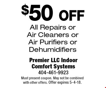 $50 off All Repairs or Air Cleaners or Air Purifiers or Dehumidifiers. Must present coupon. May not be combined with other offers. Offer expires 5-4-18.