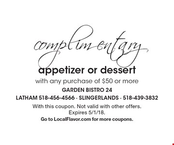 Complimentary appetizer or dessert with any purchase of $50 or more. With this coupon. Not valid with other offers. Expires 5/1/18. Go to LocalFlavor.com for more coupons.