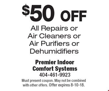 $50 off All Repairs or Air Cleaners or Air Purifiers or Dehumidifiers. Must present coupon. May not be combined with other offers. Offer expires 8-10-18.