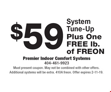 $59 System Tune-Up. Must present coupon. May not be combined with other offers. Additional systems will be extra. 410A freon. Offer expires 2-11-19.