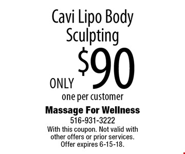 only $90 Cavi Lipo Body Sculpting one per customer. With this coupon. Not valid with other offers or prior services. Offer expires 6-15-18.