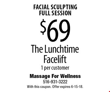 facial sculpting full session $69 The Lunchtime Facelift. 1 per customer. With this coupon. Offer expires 6-15-18.