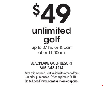 $49 unlimited golf up to 27 holes & cart after 11:00am. With this coupon. Not valid with other offers or prior purchases. Offer expires 2-9-18. Go to LocalFlavor.com for more coupons.