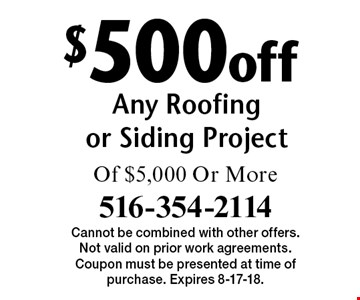 $500 off Any Roofing or Siding Project Of $5,000 Or More. Cannot be combined with other offers. Not valid on prior work agreements. Coupon must be presented at time of purchase. Expires 8-17-18.