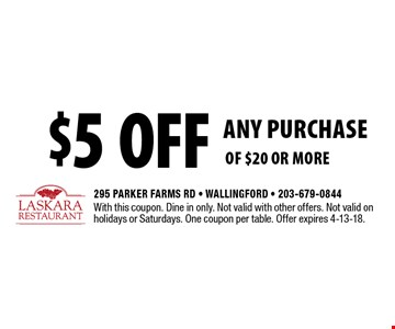 $5 off ANY PURCHASE of $20 or more. With this coupon. Dine in only. Not valid with other offers. Not valid on holidays or Saturdays. One coupon per table. Offer expires 4-13-18.