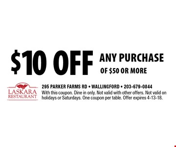 $10 off ANY PURCHASE of $50 or more. With this coupon. Dine in only. Not valid with other offers. Not valid on holidays or Saturdays. One coupon per table. Offer expires 4-13-18.