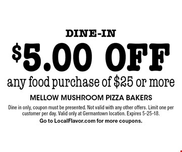 Dine-in $5.00 off any food purchase of $25 or more. Dine in only, coupon must be presented. Not valid with any other offers. Limit one per customer per day. Valid only at Germantown location. Expires 5-25-18. Go to LocalFlavor.com for more coupons.
