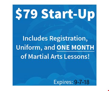 $79 Start-Up Includes Registration, Uniform, and ONE MONTH of Martial Arts Lessons. Expires: 9-7-18