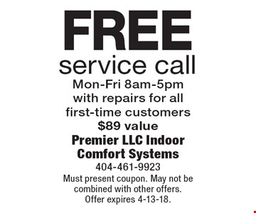 Free service call. Mon-Fri 8am-5pm. With repairs for all first-time customers, $89 value. Must present coupon. May not be combined with other offers. Offer expires 4-13-18.