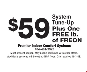 $59 System Tune-Up. Must present coupon. May not be combined with other offers. Additional systems will be extra. 410A freon. Offer expires 11-3-18.