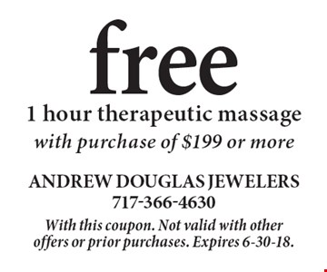 free 1 hour therapeutic massage with purchase of $199 or more. With this coupon. Not valid with other offers or prior purchases. Expires 6-30-18.
