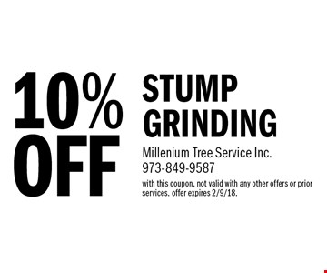 10% OFF STUMP GRINDING. with this coupon. not valid with any other offers or prior services. offer expires 2/9/18.