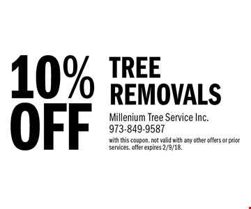 10% OFF TREE REMOVALS. with this coupon. not valid with any other offers or prior services. offer expires 2/9/18.