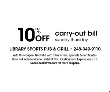 10% Off carry-out bill sunday-thursday. With this coupon. Not valid with other offers, specials & certificates. Does not include alcohol. Valid at Novi location only. Expires 4-20-18.Go to LocalFlavor.com for more coupons.
