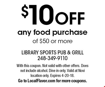 $10 OFF any food purchase of $50 or more. With this coupon. Not valid with other offers. Does not include alcohol. Dine in only. Valid at Novi location only. Expires 4-20-18.Go to LocalFlavor.com for more coupons.