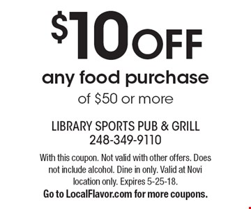 $10 OFF any food purchase of $50 or more. With this coupon. Not valid with other offers. Does not include alcohol. Dine in only. Valid at Novi location only. Expires 5-25-18.Go to LocalFlavor.com for more coupons.