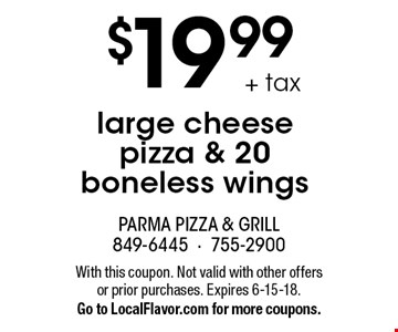 $19.99 + tax large cheese pizza & 20 boneless wings. With this coupon. Not valid with other offers or prior purchases. Expires 6-15-18. Go to LocalFlavor.com for more coupons.