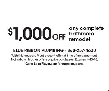 $1,000 off any complete bathroom remodel. With this coupon. Must present offer at time of measurement. Not valid with other offers or prior purchases. Expires 4-13-18. Go to LocalFlavor.com for more coupons.