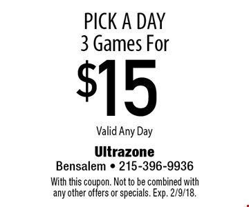 Pick A Day. 3 Games For $15 Valid Any Day. With this coupon. Not to be combined with any other offers or specials. Exp. 2/9/18.