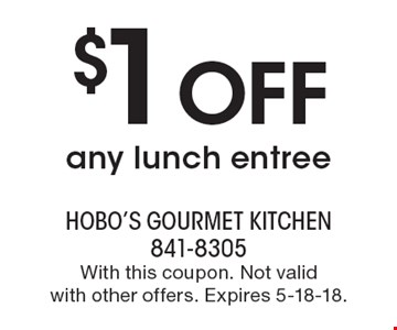 $1 Off any lunch entree. With this coupon. Not valid with other offers. Expires 5-18-18.