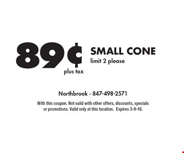 89¢ plus tax small cone limit 2 please. With this coupon. Not valid with other offers, discounts, specials or promotions. Valid only at this location.Expires 3-9-18.