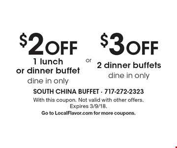 $2 OFF 1 lunch or dinner buffet (dine in only) OR $3 OFF 2 dinner buffets (dine in only). With this coupon. Not valid with other offers. Expires 3/9/18. Go to LocalFlavor.com for more coupons.