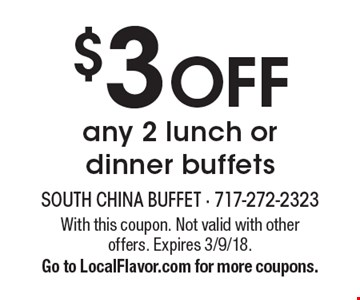 $3 OFF any 2 lunch or dinner buffets. With this coupon. Not valid with other offers. Expires 3/9/18. Go to LocalFlavor.com for more coupons.