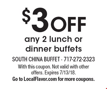 $3 OFF any 2 lunch or dinner buffets. With this coupon. Not valid with other offers. Expires 7/13/18. Go to LocalFlavor.com for more coupons.