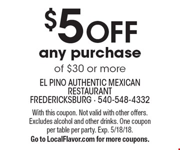 $5 OFF any purchase of $30 or more. With this coupon. Not valid with other offers. Excludes alcohol and other drinks. One coupon per table per party. Exp. 5/18/18. Go to LocalFlavor.com for more coupons.