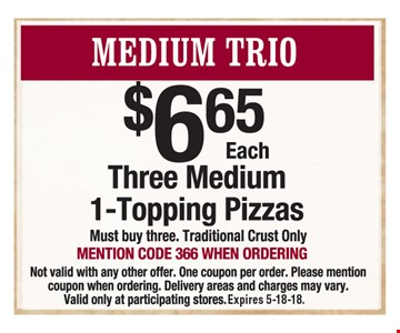 $6.65 each three medium 1-topping pizzas