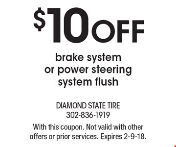 $10 off brake system or power steering system flush. With this coupon. Not valid with other offers or prior services. Expires 2-9-18.