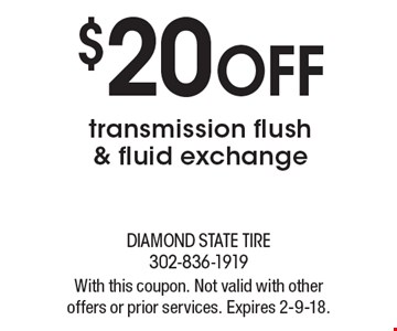$20 off transmission flush & fluid exchange. With this coupon. Not valid with other offers or prior services. Expires 2-9-18.