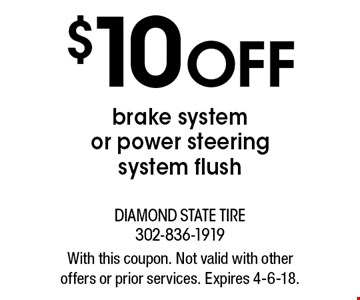 $10 OFF brake systemor power steering system flush. With this coupon. Not valid with other offers or prior services. Expires 4-6-18.