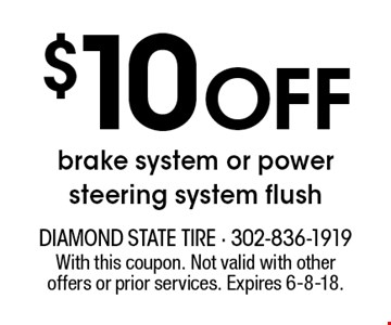 $10 OFF brake system or power steering system flush. With this coupon. Not valid with other offers or prior services. Expires 6-8-18.