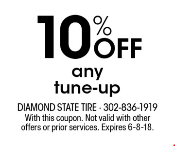 10% OFF any tune-up. With this coupon. Not valid with other offers or prior services. Expires 6-8-18.