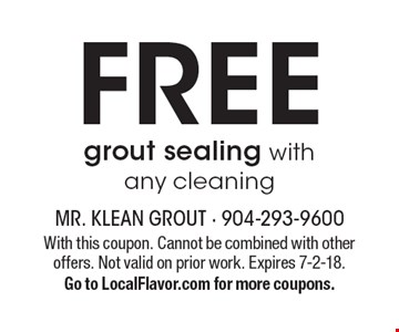 Free grout sealing with any cleaning. With this coupon. Cannot be combined with other offers. Not valid on prior work. Expires 7-2-18. Go to LocalFlavor.com for more coupons.