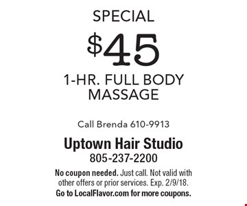 Special $45 1-Hr. Full Body Massage. Call Brenda 610-9913. No coupon needed. Just call. Not valid with other offers or prior services. Exp. 2/9/18. Go to LocalFlavor.com for more coupons.