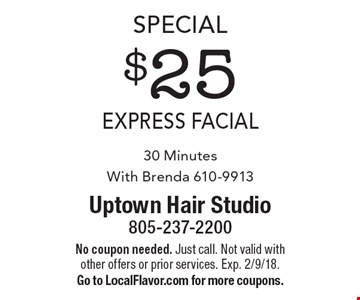 Special $25 express facial 30 Minutes With Brenda 610-9913. No coupon needed. Just call. Not valid with other offers or prior services. Exp. 2/9/18. Go to LocalFlavor.com for more coupons.