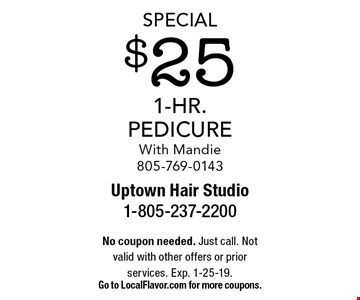 Special $25 1-Hr. Pedicure With Mandie 805-769-0143. No coupon needed. Just call. Not valid with other offers or prior services. Exp. 1-25-19. Go to LocalFlavor.com for more coupons.