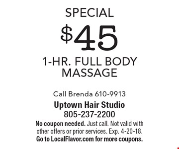 Special $45 1-Hr. Full Body Massage Call Brenda 610-9913. No coupon needed. Just call. Not valid with other offers or prior services. Exp. 4-20-18. Go to LocalFlavor.com for more coupons.