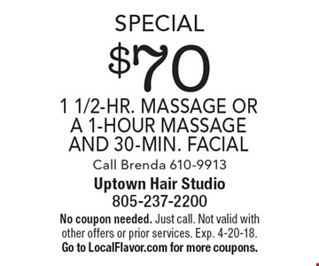 Special $70 1 1/2-hr. massage or a 1-hour massage and 30-min. facial Call Brenda 610-9913. No coupon needed. Just call. Not valid with other offers or prior services. Exp. 4-20-18. Go to LocalFlavor.com for more coupons.