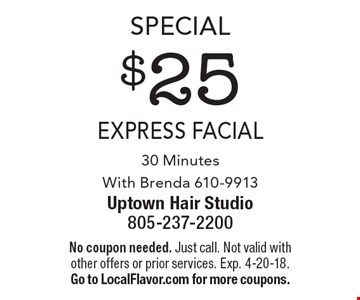 Special $25 express facial 30 Minutes With Brenda 610-9913. No coupon needed. Just call. Not valid with other offers or prior services. Exp. 4-20-18. Go to LocalFlavor.com for more coupons.
