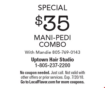 Special $35 Mani-Pedi Combo. With Mandie 805-769-0143. No coupon needed. Just call. Not valid with other offers or prior services. Exp. 7/20/18. Go to LocalFlavor.com for more coupons.