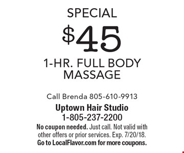 Special $45 1-Hr. Full Body Massage. Call Brenda 805-610-9913. No coupon needed. Just call. Not valid with other offers or prior services. Exp. 7/20/18. Go to LocalFlavor.com for more coupons.