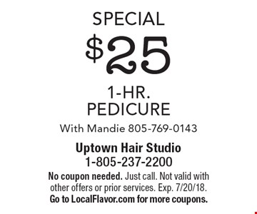 Special $25 1-Hr. Pedicure. With Mandie 805-769-0143. No coupon needed. Just call. Not valid with other offers or prior services. Exp. 7/20/18. Go to LocalFlavor.com for more coupons.