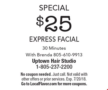 Special $25 express facial 30 Minutes. With Brenda 805-610-9913. No coupon needed. Just call. Not valid with other offers or prior services. Exp. 7/20/18. Go to LocalFlavor.com for more coupons.